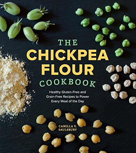 The Chickpea Flour Cookbook: Healthy Gluten-Free and Grain-Free Recipes to Power Every Meal of the Day (Garbanzo Bean Flour Recipes)