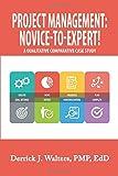 #9: Project Management: Novice-To-Expert! A Qualitative Comparative Case Study: Novice-TO-Expert