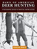 Dawn of American Deer Hunting: A Photographic Odyssey of Whitetail Hunting History
