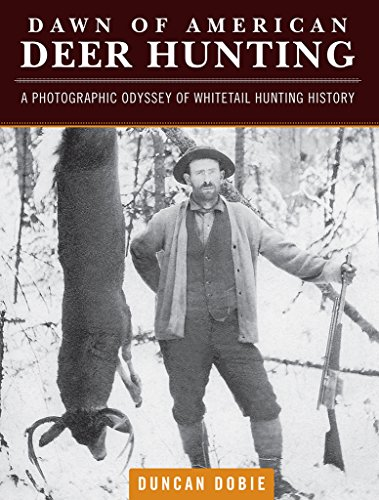 (Dawn of American Deer Hunting: A Photographic Odyssey of Whitetail Hunting History)