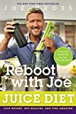 The Reboot with Joe Juice Diet: Lose Weight, Get Healthy, And...