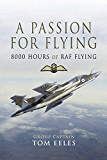 A Passion for Flying: 8,000 hours of RAF Flying