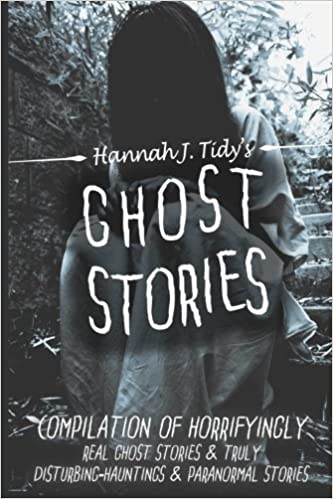 Amazon Com Ghost Stories The Most Horrifying Real Ghost Stories