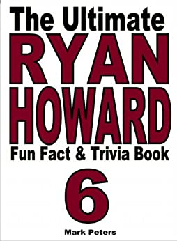 The Ultimate Ryan Howard Fun Fact And Trivia Book by [Peters, Mark]