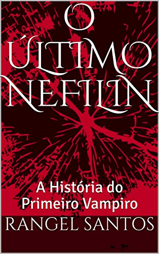 O ÚLTIMO NEFILIN: A História do Primeiro Vampiro