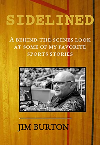 Sidelined: A Behind-the-Scenes Look at My Favorite Sports Stories por Jim Burton
