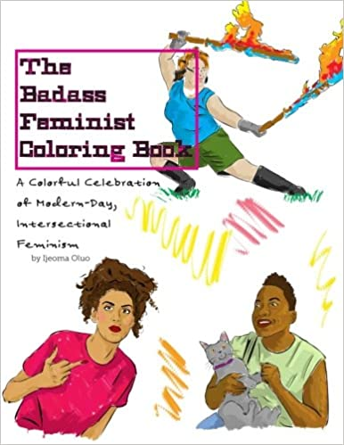 The Badass Feminist Coloring Book Volume 1 Ijeoma Oluo