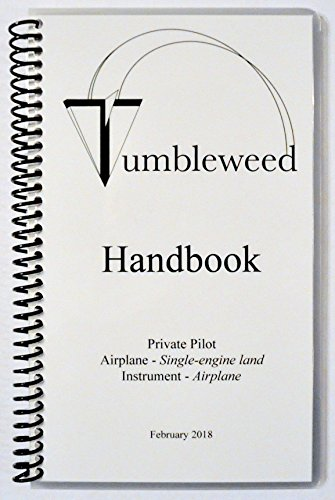 Tumbleweed Handbook: Private Pilot; Airplane - Single-Engine Land; Instrument - Airplane (Private Pilot Airplane Single Engine)