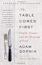 The Table Comes First: Family, France, and the Meaning of Food by Adam Gopnik (2012-08-21)