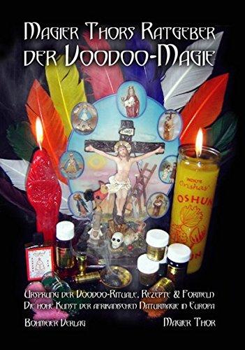 Magier Thors Ratgeber der Voodoo-Magie: Ursprung der Voodoo-Rituale. Rezepte und Formeln: Die hohe Kunst der afrikanischen Naturmagie in Europa