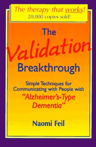 Validation Breakthrough: Simple Techniques for Communicating with People with Alzheimer's-Type Dementia