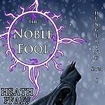 The Noble Fool: The Hungering Saga, Book 1 | Heath Pfaff