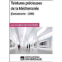 Teintures précieuses de la Méditerranée (Carcassonne - 2000): Les Fiches Exposition d'Universalis (French Edition)