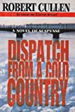 Dispatch from a Cold Country by Robert Cullen front cover