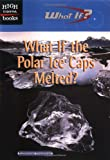 What If the Polar Ice Caps Melted?, Katherine Friedman, 0516234773
