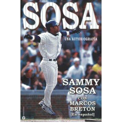 [ [ [ Sosa: Una Autobiografia[ SOSA: UNA AUTOBIOGRAFIA ] By Sosa, Sammy ( Author )May-01-2000 Paperback