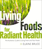 Living Foods for Radiant Health: The Authentic Guide to Using Fresh and Raw Foods