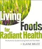 Living Foods for Radiant Health, Elaine Bruce, 0007121172
