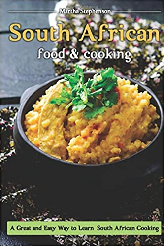 Buy south african food and cooking a great and easy way to learn buy south african food and cooking a great and easy way to learn south african cooking book online at low prices in india south african food and forumfinder Choice Image