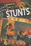 A Daredevil's Guide to Stunts, Steve Goldsworthy, 1429699876