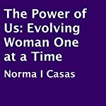 The Power of Us: Evolving Woman One at a Time | Norma I. Casas