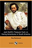 Jack North's Treasure Hunt; or, Daring Adventures in South America, Roy Rockwood, 1406562874
