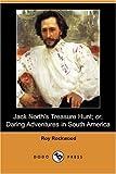 Jack North's Treasure Hunt; or, Daring Adventures in South America, Roy Rockwood, 1406562874