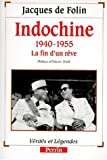 Indochine, 1940-1955: La fin d'un reve (Verites et legendes) (French Edition)