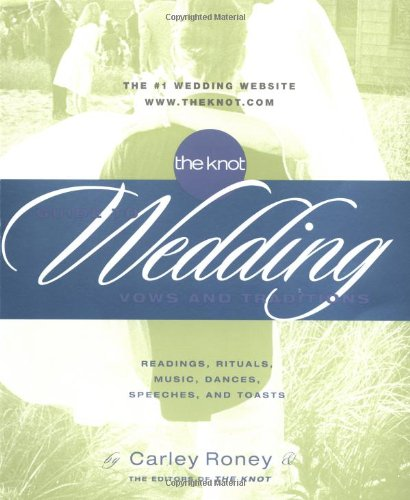 (The Knot Guide to Wedding Vows and Traditions: Readings, Rituals, Music, Dances, and)
