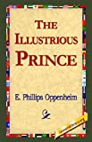 The Illustrious Prince, E. Phillips Oppenheim, 1421815192