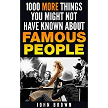 1000 More Things You Might Not Have Known About Famous People