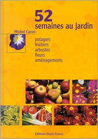 Télécharger de la bibliothèque 52 semaines au jardin : Potagers, fruitiers, arbustes, fleurs, aménagements 2737328225 PDF