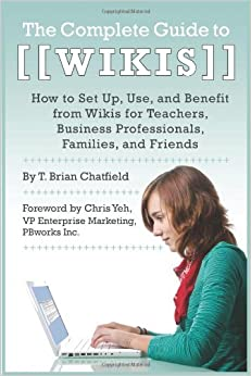 Book The Complete Guide to Wikis: How to Set Up, Use, and Benefit from Wikis for Teachers, Business Professionals, Families, and Friends