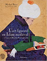 L'art figuratif en Islam médiéval par Michael Barry