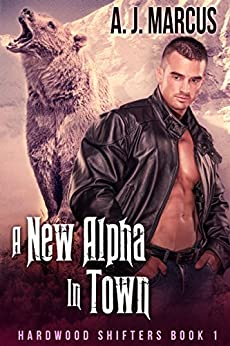 A New Alpha In Town (Hardwood Shifters Book 1) by [Marcus, A.J.]