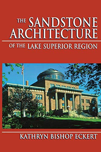 (The Sandstone Architecture of the Lake Superior Region (Great Lakes Books (Hardcover)))