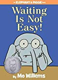 Waiting Is Not Easy! (Elephant & Piggie Books)