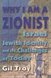 Why I Am a Zionist : Israel, Jewish Identity and the Challenges of Today, Troy, Gil, 1552346471