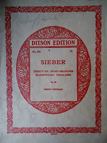 (Sieber: Thirty-Six Eight-Measure Elementary Vocalises, Op. 93 for Mezzo-Soprano)