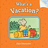 What's a Vacation?, Harriet Ziefert, 1402724004