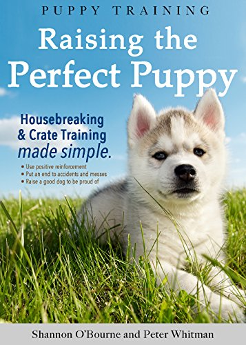 Puppy Training: Raising the Perfect Puppy (A Guide to Housebreaking, Crate Training & Basic Dog Obedience) by [O'Bourne, Shannon, Whitman, Peter]