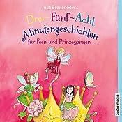 Drei-Fünf-Acht-Minutengeschichten für Feen und Prinzessinnen (3-5-8-Minutengeschichten) | Julia Breitenöder
