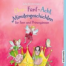 Drei-Fünf-Acht-Minutengeschichten für Feen und Prinzessinnen (3-5-8-Minutengeschichten) Hörbuch von Julia Breitenöder Gesprochen von: Dagmar Bittner