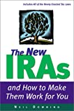 New IRAs and How to Make Them Work for You, Neil Downing, 0793154162