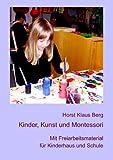 Kinder, Kunst und Montessori, Horst Klaus Berg, 3839194741