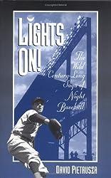 Lights On!: The Wild Century-Long Saga of Night Baseball