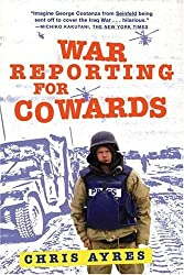 [ WAR REPORTING FOR COWARDS BY AYRES, CHRIS](AUTHOR)PAPERBACK