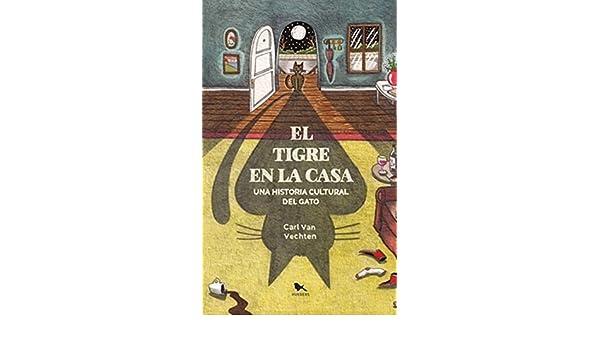 TIGRE EN LA CASA, EL. UNA HISTORIA CULTURAL DEL GATO: Carl Van Vechten: 9789563650662: Amazon.com: Books
