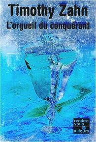 La trilogue du Conquérant, tome 1 : L'orgueil du Conquérant par Timothy Zahn