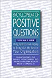 1: Encyclopedia of Positive Questions Volume I : Using Appreciative Inquiry to Bring Out the Best in Your Organization